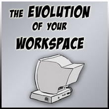 The Evolution of Your Workspace